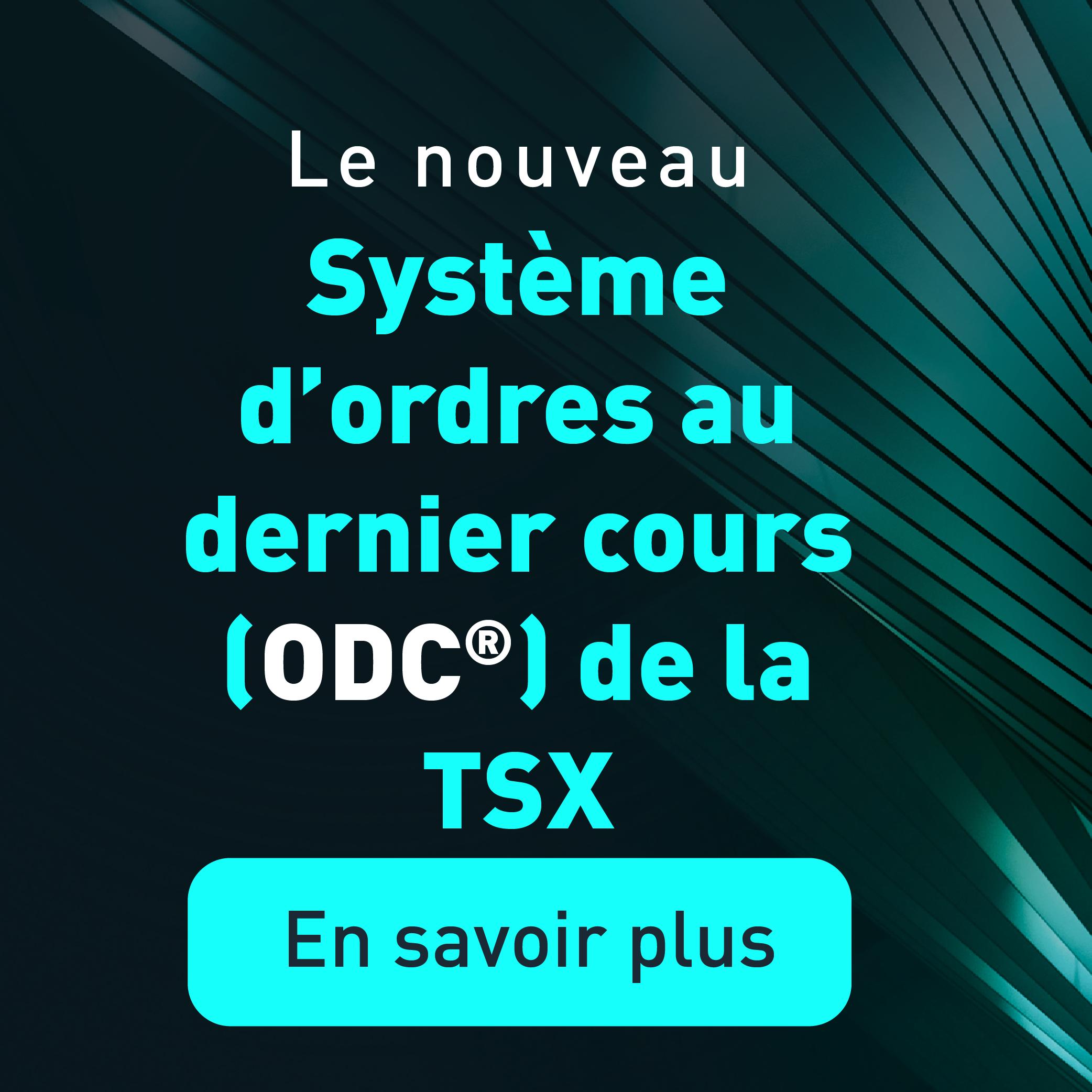 Le nouveau Système d'ordres au dernier cours (ODC) de la TSX